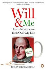 Will and Me : How Shakespeare Took Over My Life - Dominic Dromgoole