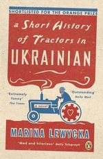 A Short History of Tractors in Ukrainian : Shortlisted For The Orange Prize - Marina Lewycka
