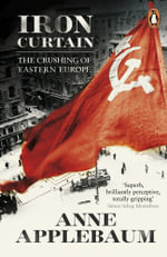 Iron Curtain : The Crushing of Eastern Europe 1944-56 - Anne Applebaum
