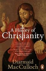 A History of Christianity : The First Three Thousand Years - Diarmaid MacCulloch
