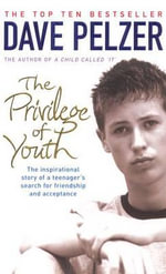 Privilege of Youth : A Teenager's Story - Dave Pelzer
