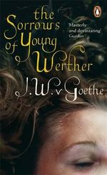 The Sorrows of Young Werther  :  Pocket Penguin Classics The - Johann Wolfgang von Goethe