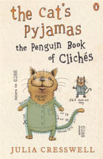 The Cat's Pyjamas : The Penguin Book of Cliches - Julia Cresswell