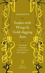 Snakes with Wings & Gold-digging Ants : Great Journeys - Herodotus