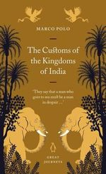 The Customs of the Kingdoms of India : Penguin Great Journeys - Marco Polo