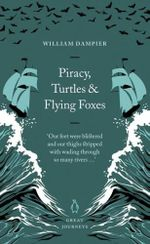 Piracy, Turtles and Flying Foxes : Penguin Great Journeys - William Dampier