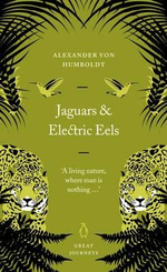 Jaguars and Electric Eels : Penguin Great Journeys - Alexander von Humboldt