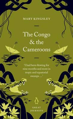 The Congo and the Cameroons : Penguin Great Journeys - Mary H. Kingsley