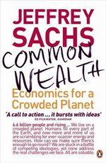 Common Wealth : Economics for a Crowded Planet : 1st Edition - Jeffrey D. Sachs
