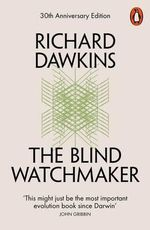 The Blind Watchmaker :  Why the Evidence of Evolution Reveals a Universe Without Design - Richard Dawkins