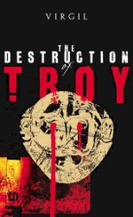 The Destruction of Troy : Penguin Epics - Virgil