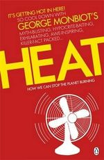 Heat : How We Can Stop the Planet Burning - George Monbiot