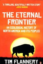 The Eternal Frontier  : An Ecological History Of North America And It's People - Flannery Tim