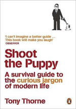 Shoot the Puppy : A Survival Guide to the Curious Jargon of Modern Life - Tony Thorne