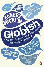 Globish : How the English Language Became the World's Language - Robert McCrum