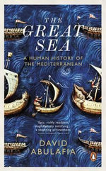The Great Sea : A Human History of the Mediterranean - David Abulafia