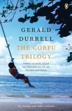 The Corfu Trilogy : My Family & Other Animals; Birds, Beasts & Relatives;The Garden of the Gods The - Gerald Durrell