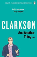 And Another Thing - The World According to Clarkson : Volume Two :  The World According to Clarkson Volume Two - Jeremy Clarkson