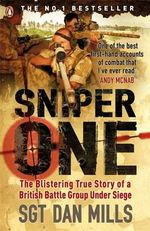Sniper One : The Blistering True Story of a British Battle Group Under Siege - Dan Mills