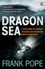 Dragon Sea : A Historical Mystery. Buried Treasure. An Adventure Beneath the Waves - Frank Pope
