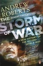 The Storm Of War : A New History Of The Second World War : A New History of the Second World War - Andrew Roberts