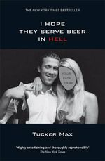 I Hope They Serve Beer in Hell - Tucker Max