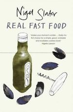 Real Fast Food : 350 Recipes Ready-To-Eat in 30 Minutes - Nigel Slater