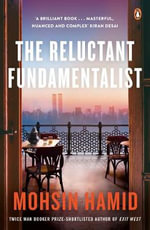 The Reluctant Fundamentalist :  A Book for Obsolete Children - Mohsin Hamid