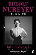 Rudolf Nureyev : The Life - Julie Kavanagh