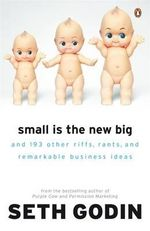 Small is the New Big : And 193 other riffs, rants and remarkable business ideas - Seth Godin