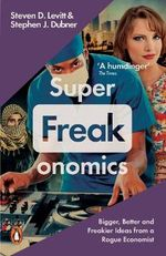 Superfreakonomics : Global Cooling, Patriotic Prostitutes and Why SuicideBombers Should Buy Life Insurance - Steven D. Levitt