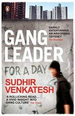 Gang Leader for a Day: A Rogue Sociologist Crosses the Line  : Facebook Founder, Mark Zuckerberg's book club pick - Sudhir Venkatesh