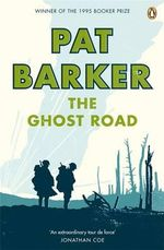 The Ghost Road : Winner of the 1995 Man Booker Prize - Pat Barker