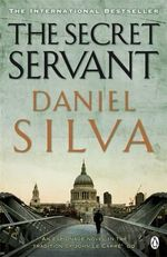 The Secret Servant : Gabriel Allon Series : Book 7 - Daniel Silva