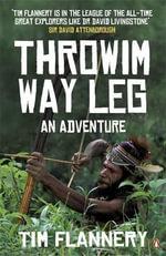 Throwim Way Leg : An Adventure - Tim Flannery
