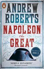 Napoleon the Great - Andrew Roberts