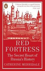Red Fortress : The Secret Heart of Russia's History - Catherine Merridale