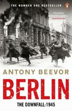 Berlin : The Downfall 1945 - Antony Beevor