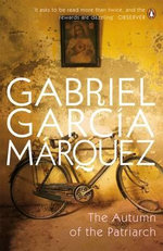 The Autumn of the Patriarch  - Gabriel Garcia Marquez