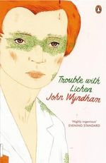 Trouble with Lichen : Classic Science Fiction - John Wyndham