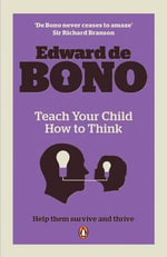 Teach Your Child How To Think - Edward De Bono