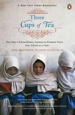 Three Cups of Tea :  One Man's Mission to Promote Peace - One School at a Time - Greg Mortenson