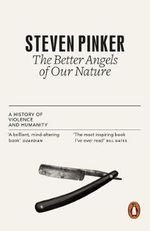The Better Angels of Our Nature : A History of Violence and Humanity - Steven Pinker