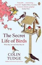 The Secret Life of Birds : Who They are and What They Do - Colin Tudge