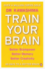 Train Your Brain : Better Brainpower, Better Memory, Better Creativity - Ryuta Kawashima