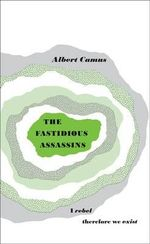 Penguin Books Great Ideas: The Fastidious Assassins :  The Fastidious Assassins - Albert Camus