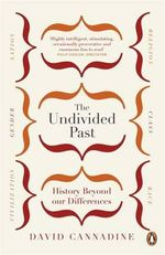 The Undivided Past : History Beyond Our Differences - David Cannadine