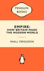 Empire : How Britain Made The Modern World : Popular Penguins - Niall Ferguson
