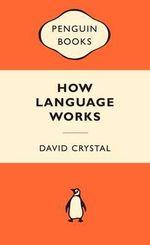 How Language Works : Popular Penguins : Popular Penguins - David Crystal