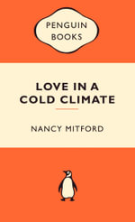 Love In A Cold Climate : Popular Penguins : Popular Penguins - Nancy Mitford